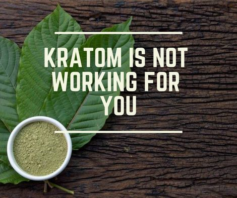 What You Need To Do If Kratom Is Not Working For You