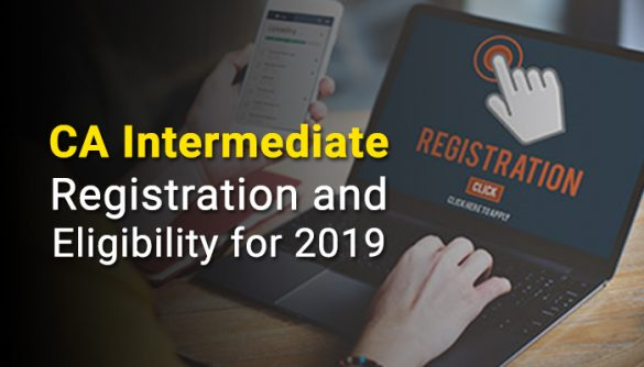 CA Intermediate registration process, fees, eligibility and last date for 2019
