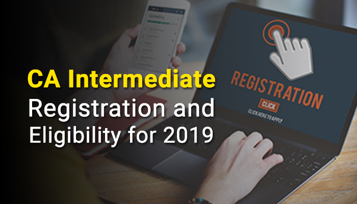 CA Intermediate Registration and Eligibility for 2019