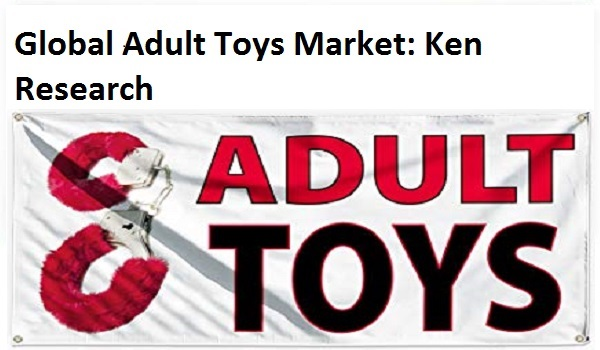 Passion for Quirky Products, Coupled with Increase in Disposable Income, Rapid Growth of E-Commerce Platforms to Drive the Global Adult Toys Market: Ken Research