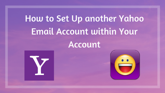How to Set Up another Yahoo Email Account within Your Account