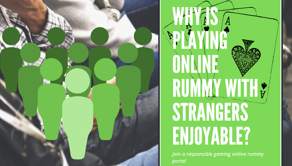 Why is Playing Online Rummy with Strangers Enjoyable?