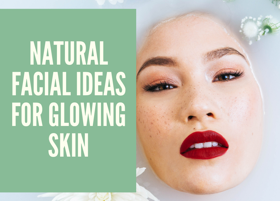 Natural Facial Ideas for glowing and Whitening skin