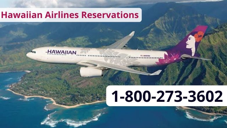 Hawaiian Airlines Reservations Number @18OO-273-36O2