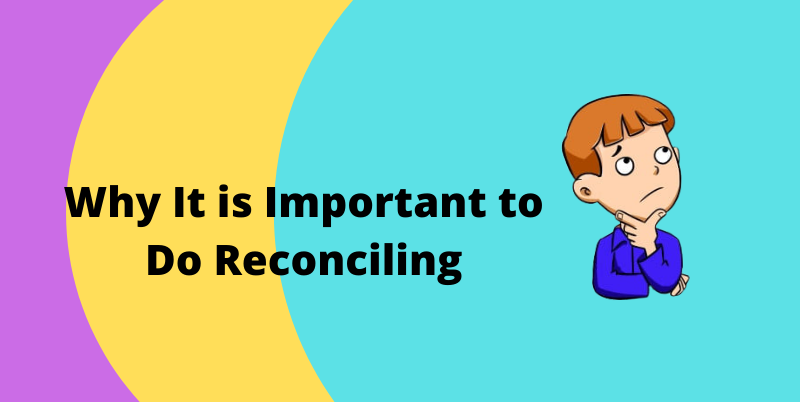 Why It is important to do reconciling