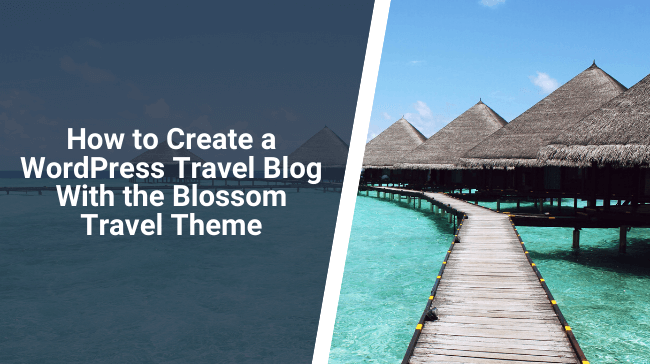 How to Create a Travel Blog With the Blossom Travel WordPressTheme