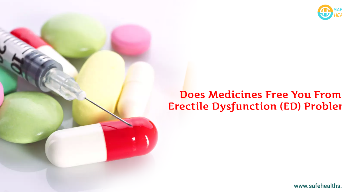 Does Medicines Free You From Erectile Dysfunction (ED) Problem?