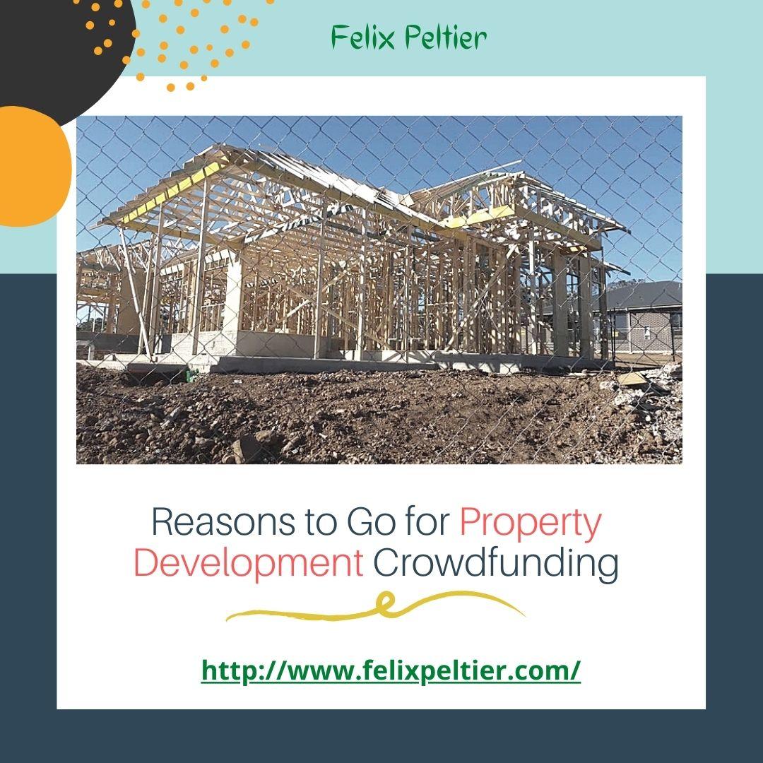 Felix Peltier – Reasons to Go for Property Development Crowdfunding