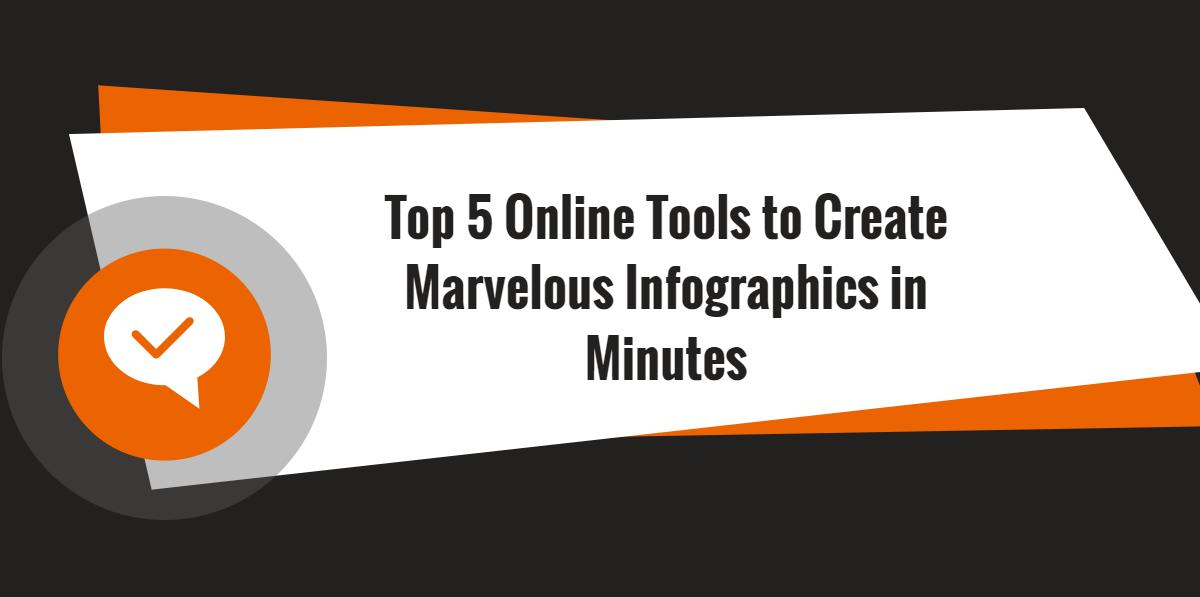 Top 5 Online Tools to CreateMarvelous Infographicsin Minutes