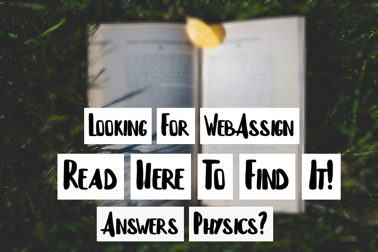 Looking For WebAssign Answers Physics? Read Here To Find It!