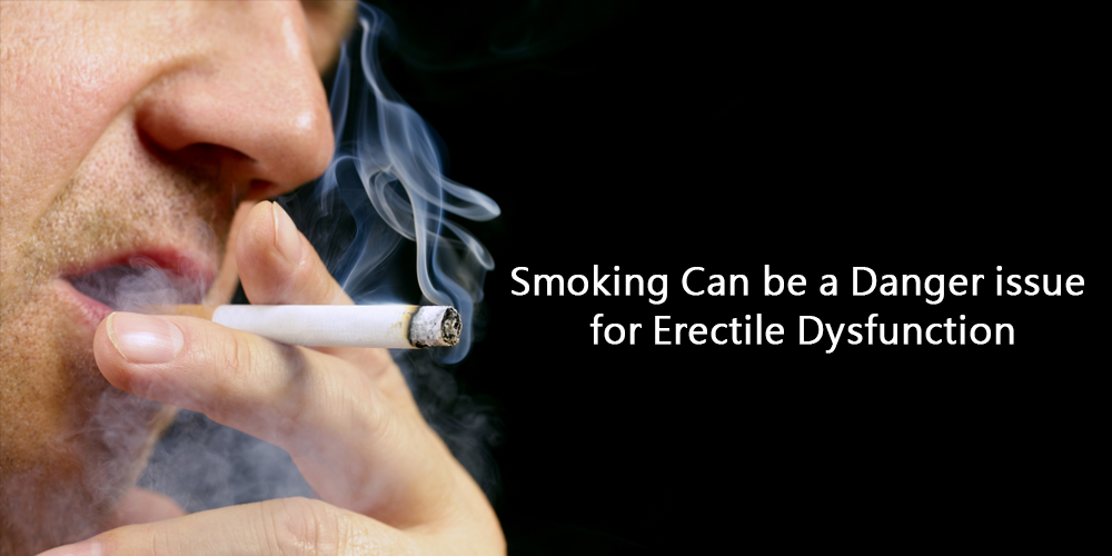 Smoking can be a danger issue for erectile dysfunction