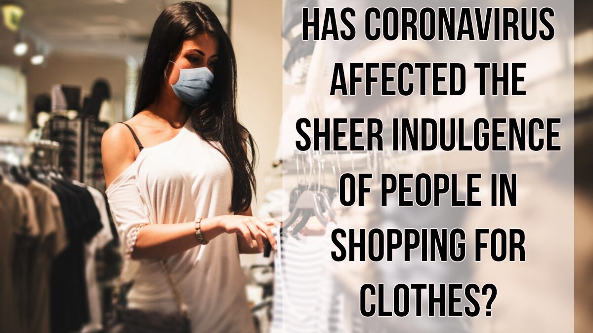 Has Coronavirus Affected the Sheer Indulgence of People in Shopping for Clothes?