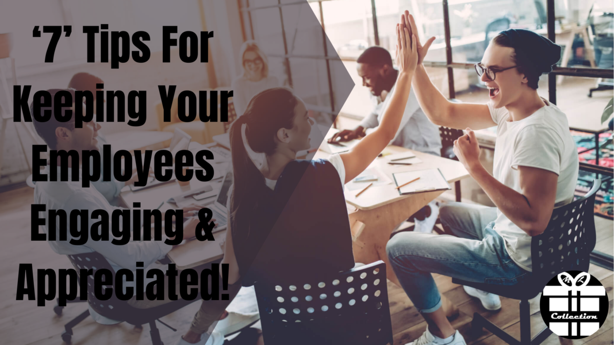 '7' Tips For Keeping Your Employees Engaging & Appreciated!