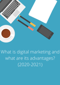 digital marketing and what are its advantages_ (2020-2021)