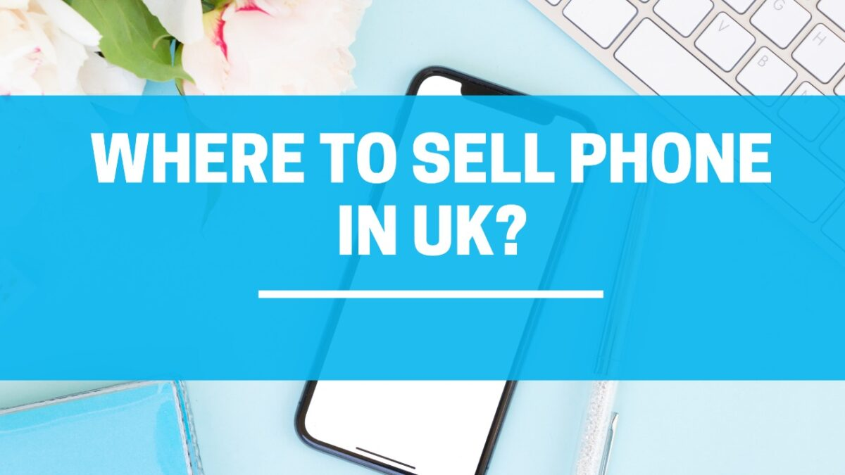 Where To Sell Phone in UK?