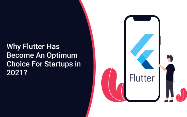 Why Flutter Has Become An Optimum Choice For Startups in 2021?