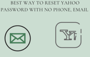 The Best Way to Reset yahoo password with No Phone, email and Safety Issue