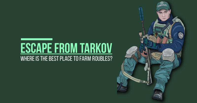 Escape from Tarkov: Where is the best place to farm roubles?
