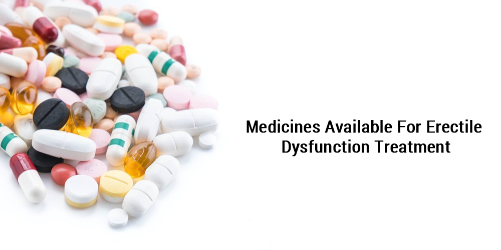 Medicines Available For Erectile Dysfunction Treatment