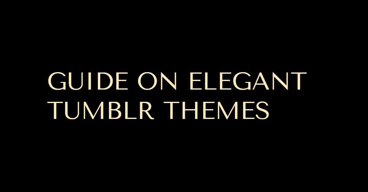 Guide On Elegant Tumblr Themes