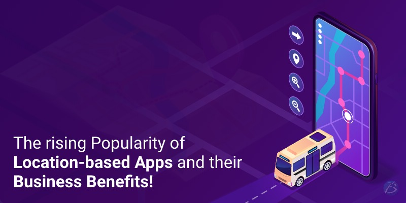 The rising Popularity of Location-based Apps and their Business Benefits!