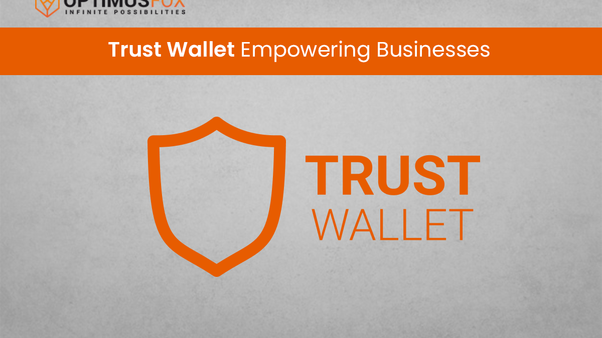How Trust Wallets Can Empower Business?