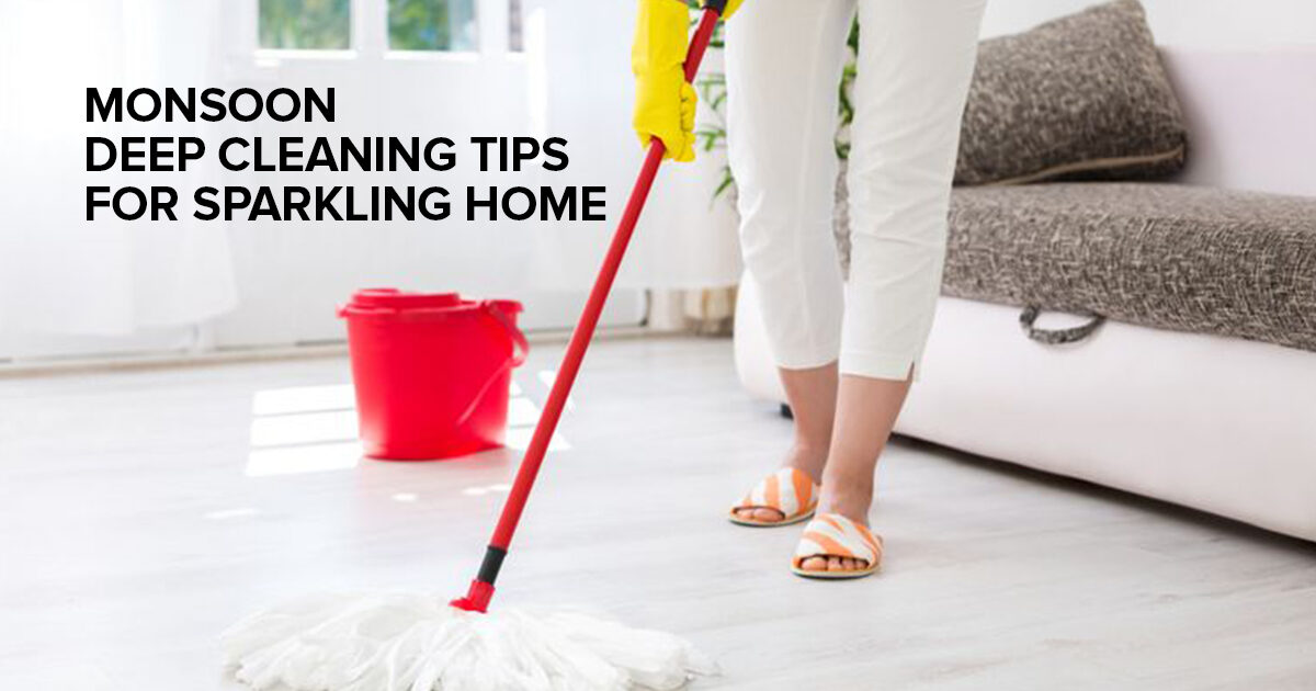 7 Monsoon Deep Cleaning Tips for Sparkling Home