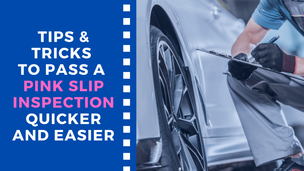 Tips & Tricks to Pass a Pink Slip Inspection Quicker and Easier