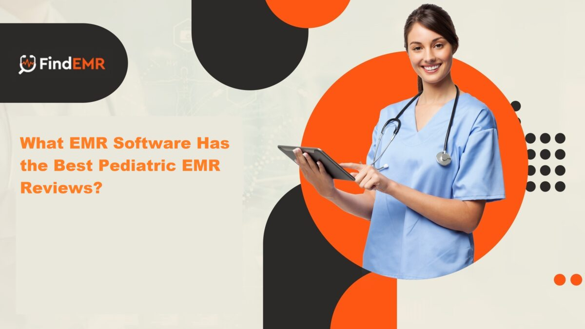What EMR Software Has the Best Pediatric EMR Reviews?