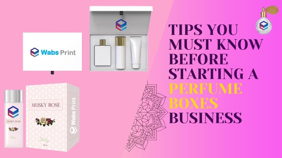 Perfume Packaging Tips – You Must Know Before Starting a Perfume Boxes Business